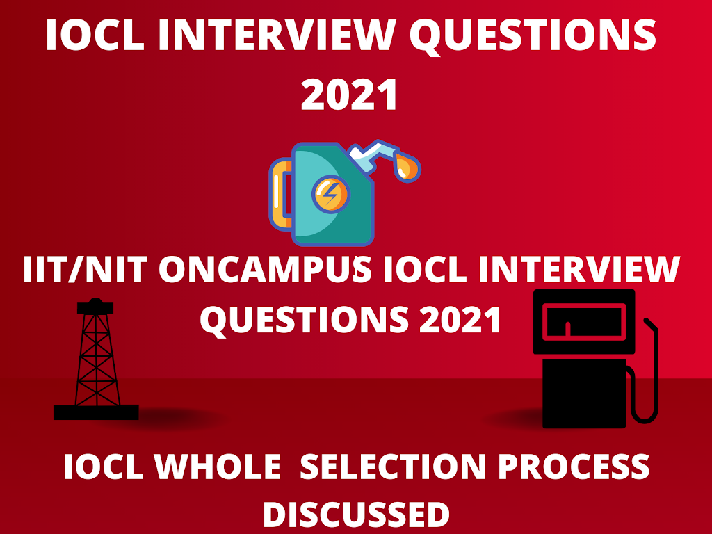 IOCL Interview Questions 2021,IOCL OnCampus Recruitment Process & Interview Question 2021, NIT/IIT IOCL Recruitment Process & Interview Questions 2021